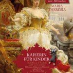 Maria Theresia für Kinder. Verlag Basic Erfolgsmanagement.