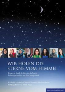 Wir holen die Sterne vom Himmel. Frauen in Saudi Arabien im Aufbruch Lebensgeschichten aus dem Morgenland..
